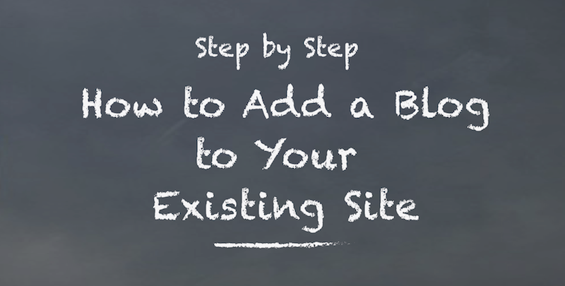 How to Add a Blog to Your Existing Website
